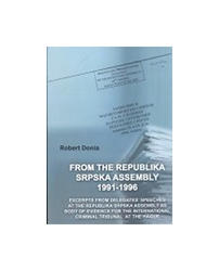 Iz Skupštine Republike Srpske 1991-1996 - From The Republika Srpska Assembly 1991-1996, Robert J. Donia