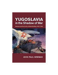 Yugoslavia In Shadow Of War - Veterans And The Limits Of State Building, 1903-1945, John Paul Newman