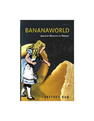 Bananaworld - Quantum Mechanics For Primates, Jeffrey Bub