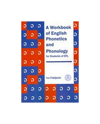 A Workbook Of English Phonetics And Phonology -For Students Of Efl, Ivo Fabijanić